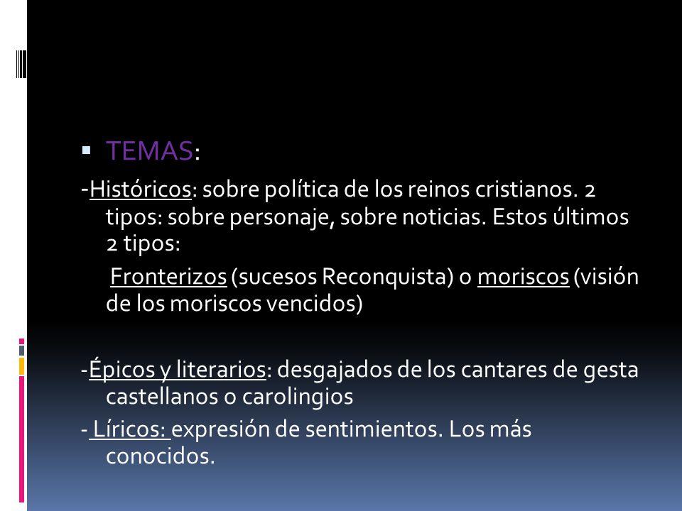 TEMAS: -Históricos: sobre política de los reinos cristianos. 2 tipos: sobre personaje, sobre noticias. Estos últimos 2 tipos: