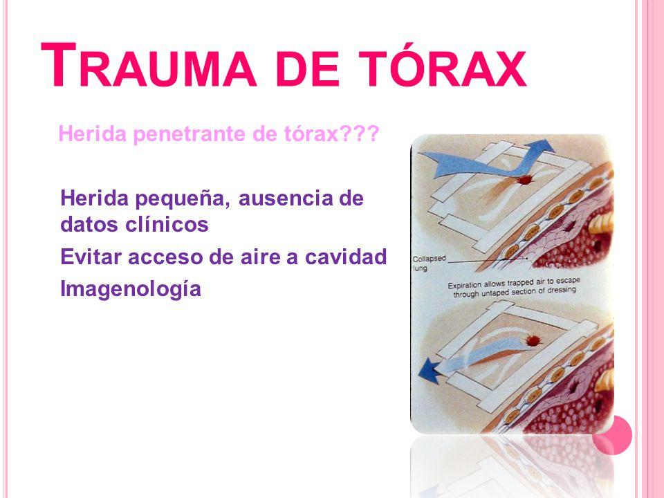 Trauma de tórax Herida penetrante de tórax .