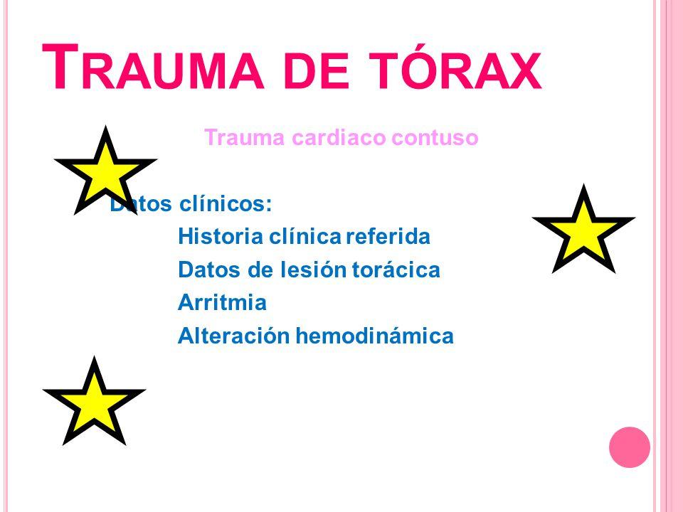 Trauma de tórax Trauma cardiaco contuso Datos clínicos: Historia clínica referida Datos de lesión torácica Arritmia Alteración hemodinámica