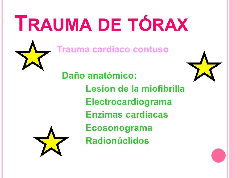 Trauma de tórax Trauma cardiaco contuso Daño anatómico: Lesion de la miofibrilla Electrocardiograma Enzimas cardiacas Ecosonograma Radionúclidos