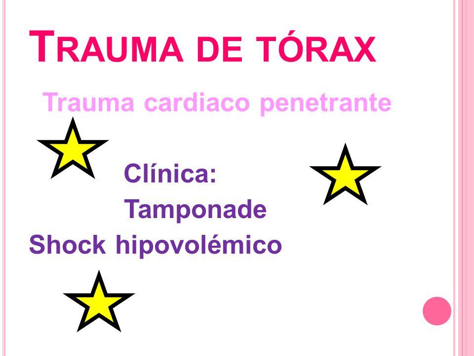 Trauma cardiaco penetrante Clínica: Tamponade Shock hipovolémico