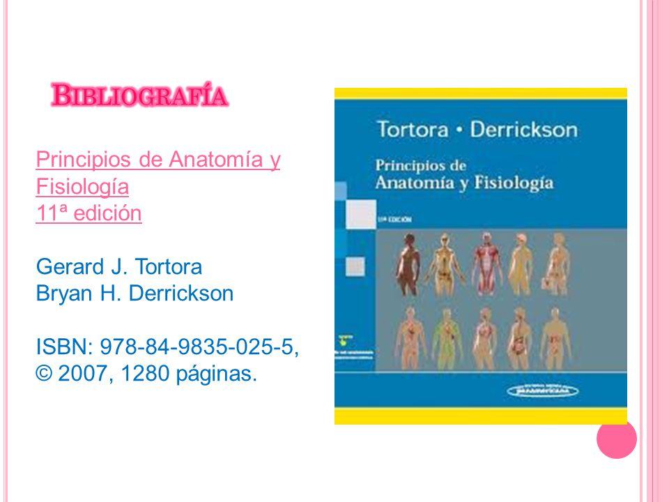 Bibliografía Principios de Anatomía y Fisiología 11ª edición Gerard J. Tortora Bryan H. Derrickson.