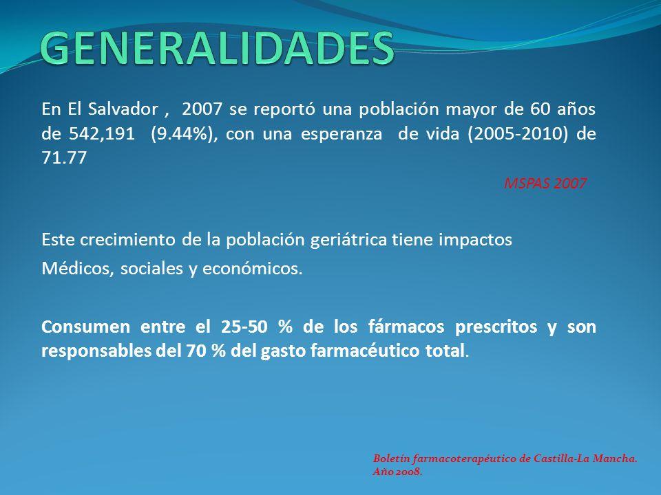 GENERALIDADES En El Salvador , 2007 se reportó una población mayor de 60 años de 542,191 (9.44%), con una esperanza de vida (2005-2010) de 71.77.