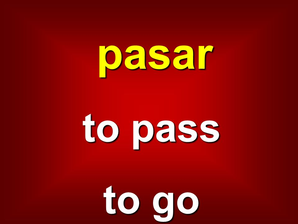 pasar to pass to go