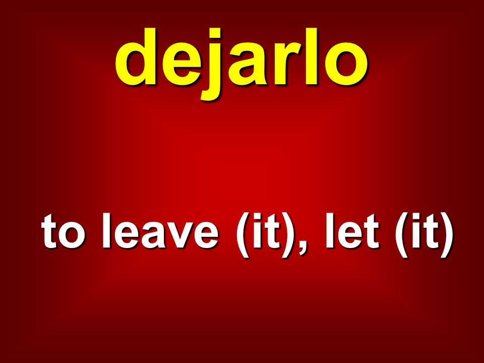 dejarlo to leave (it), let (it)