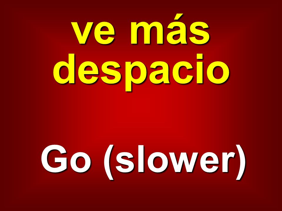 ve más despacio Go (slower)