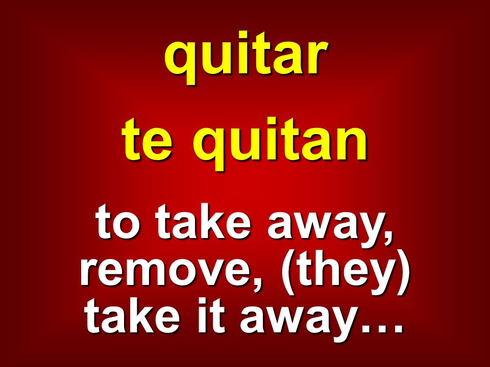 to take away, remove, (they) take it away…