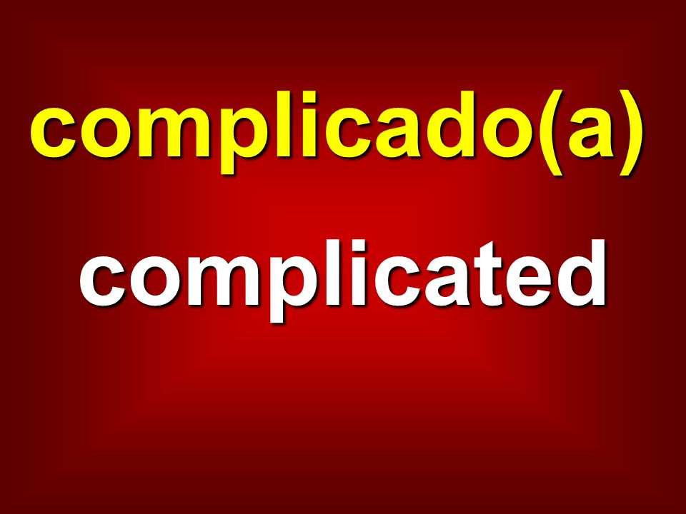 complicado(a) complicated