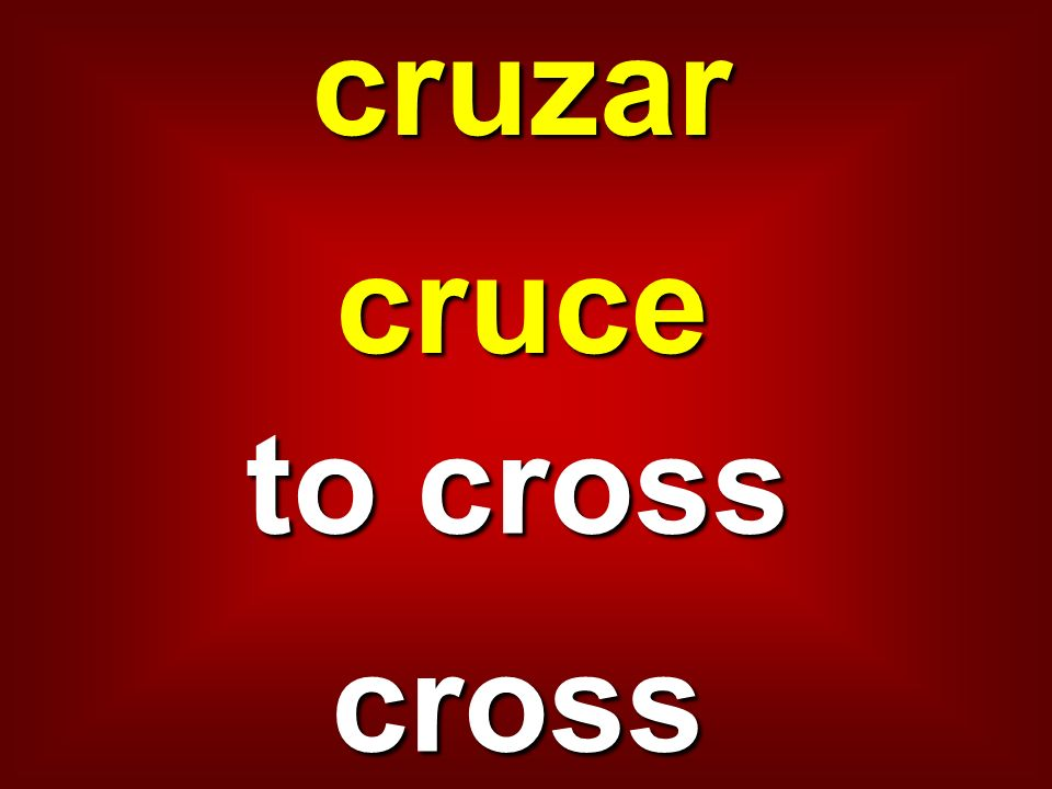 cruzar cruce to cross cross