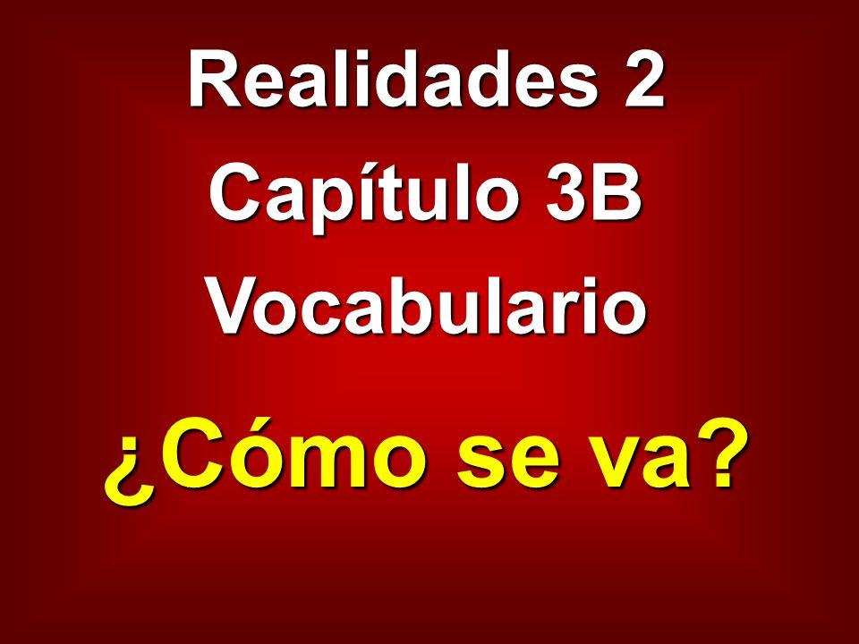 Realidades 2 Capítulo 3B Vocabulario ¿Cómo se va