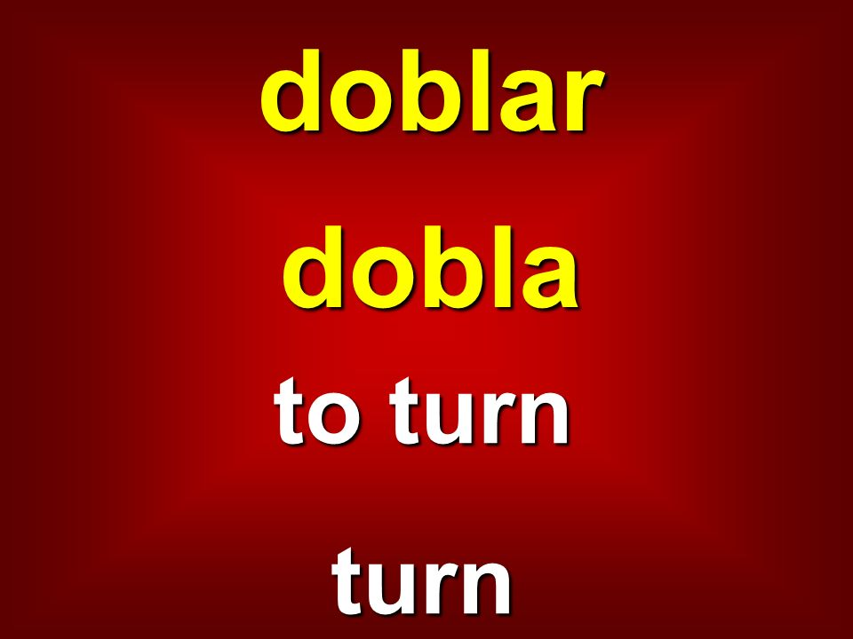 doblar dobla to turn turn