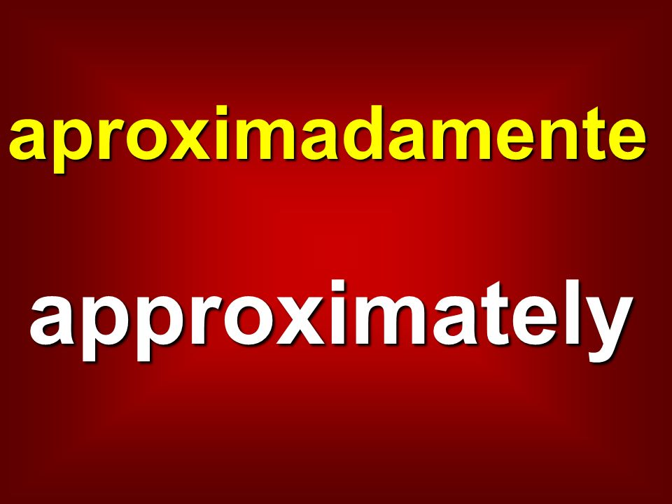 aproximadamente approximately