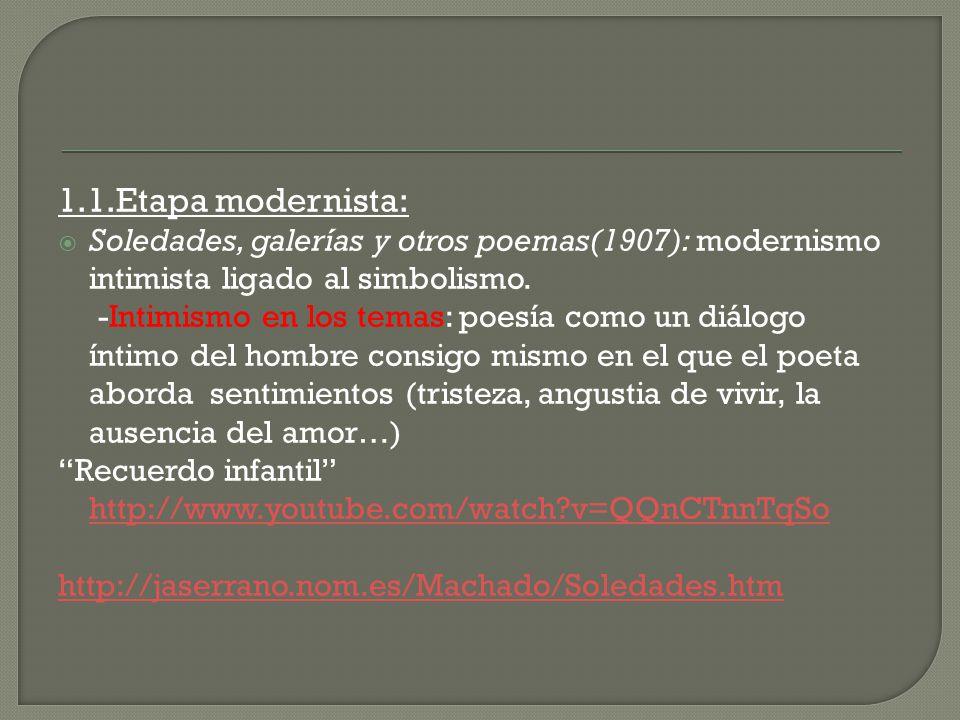 1.1.Etapa modernista: Soledades, galerías y otros poemas(1907): modernismo intimista ligado al simbolismo.