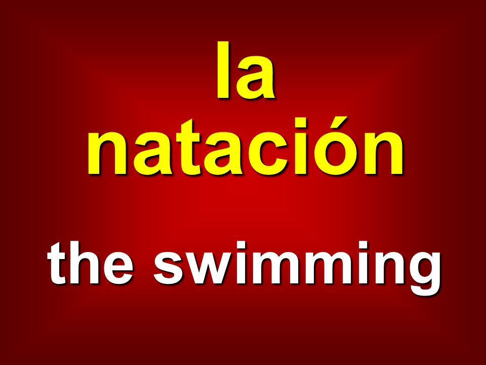 la natación the swimming