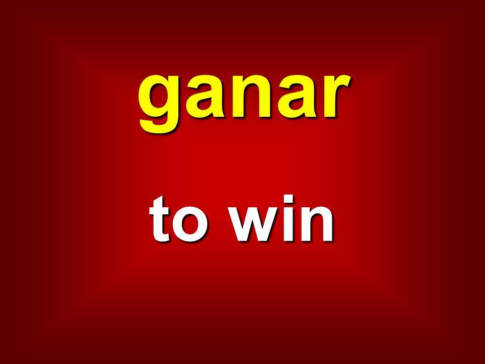 ganar to win