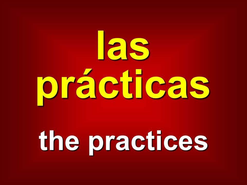 las prácticas the practices