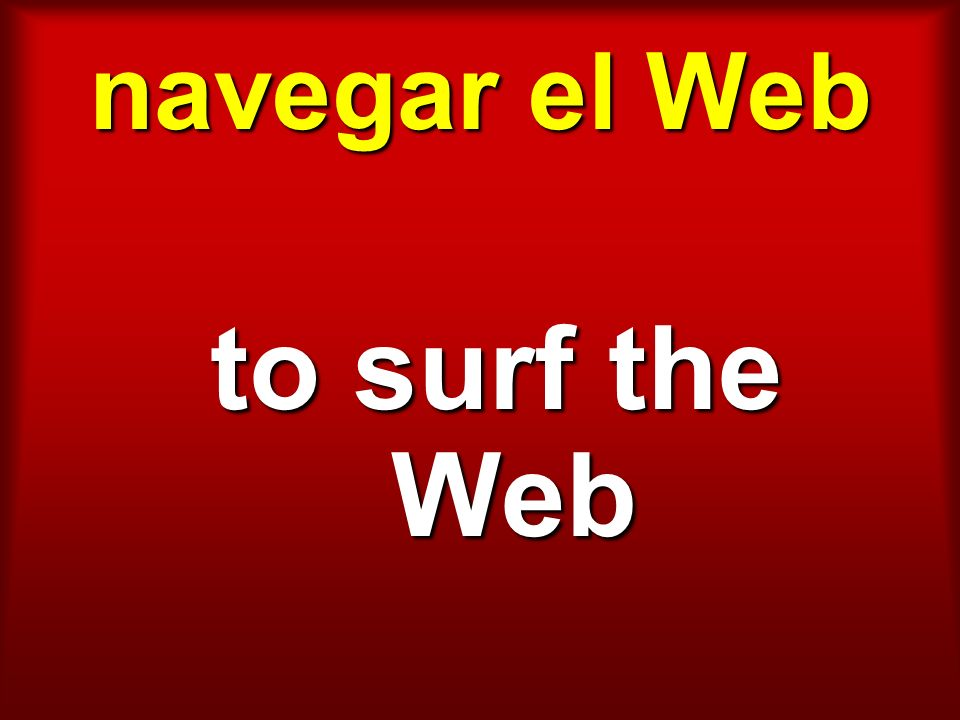 navegar el Web to surf the Web