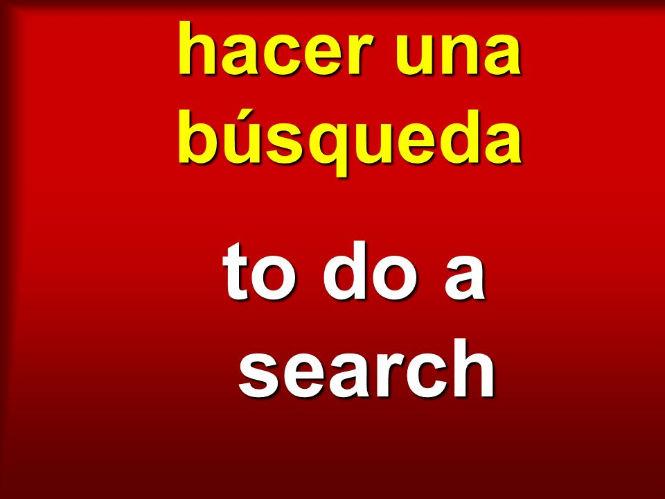 hacer una búsqueda to do a search
