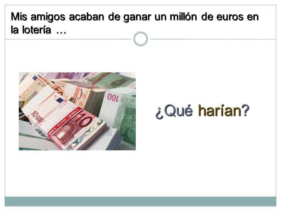Mis amigos acaban de ganar un millón de euros en la lotería …