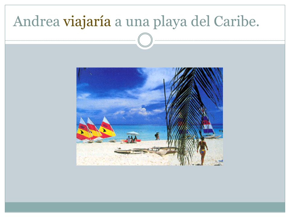 Andrea viajaría a una playa del Caribe.