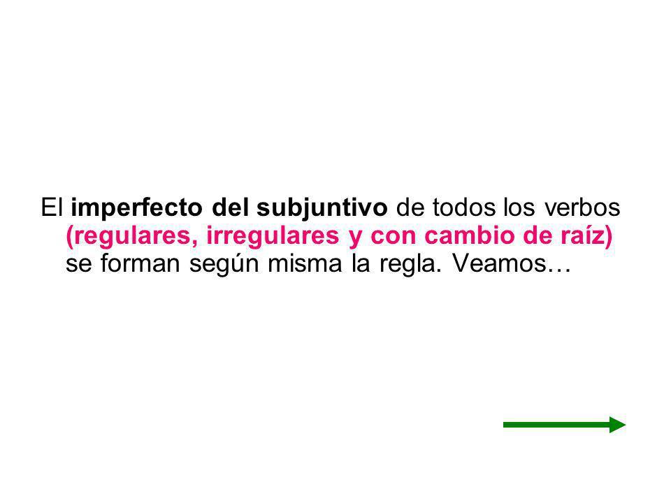 El imperfecto del subjuntivo de todos los verbos (regulares, irregulares y con cambio de raíz) se forman según misma la regla.