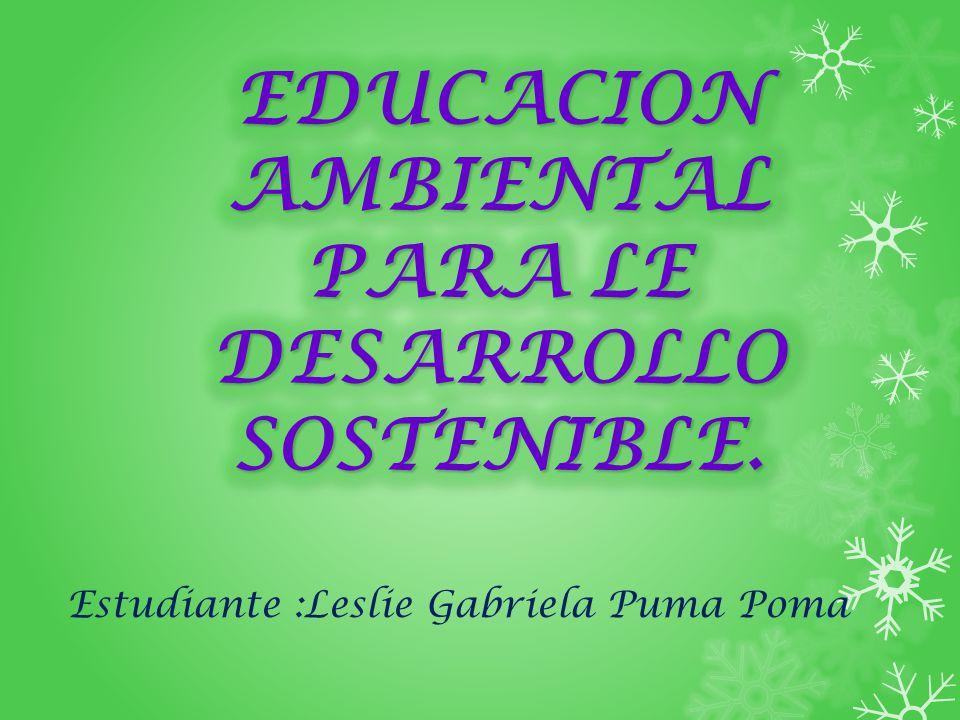 EDUCACION AMBIENTAL PARA LE DESARROLLO SOSTENIBLE.