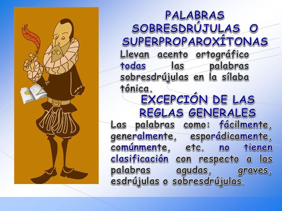 PALABRAS SOBRESDRÚJULAS O SUPERPROPAROXÍTONAS