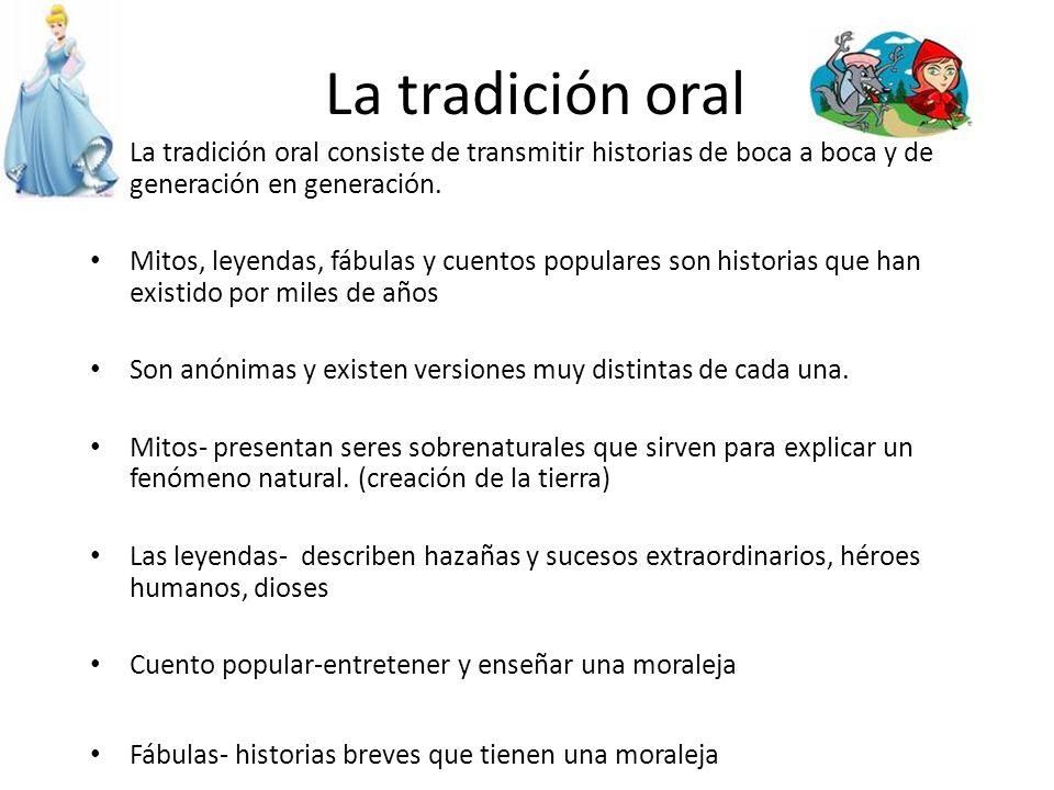 La tradición oral La tradición oral consiste de transmitir historias de boca a boca y de generación en generación.