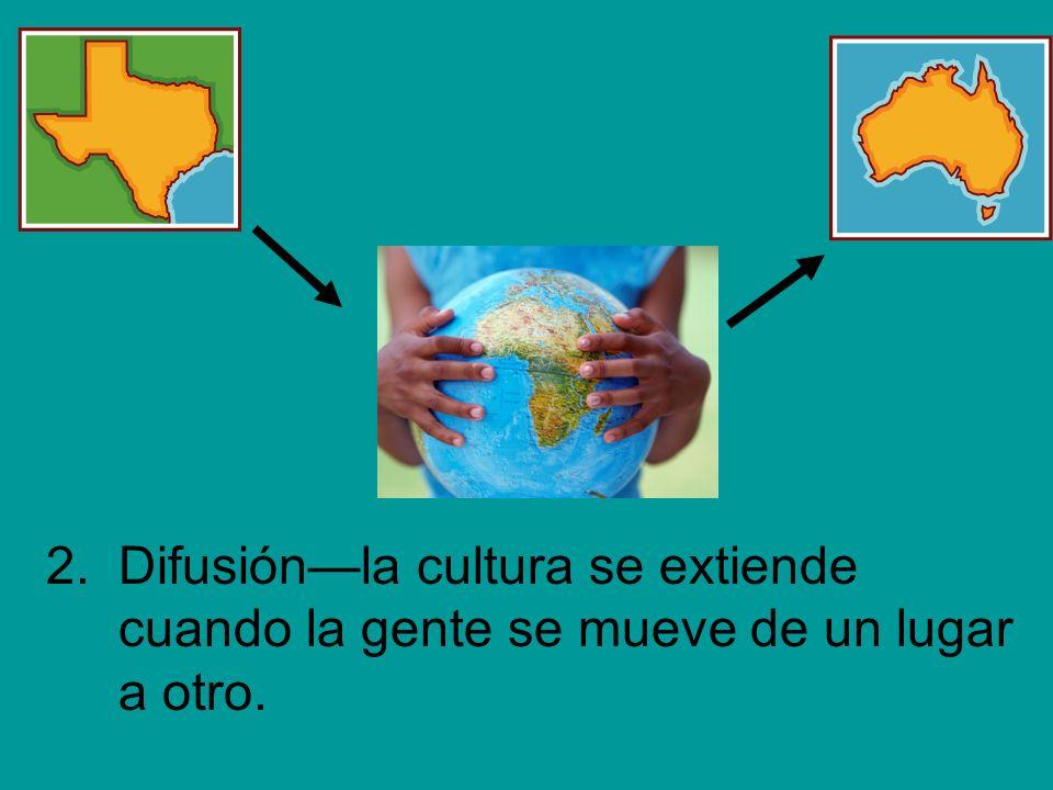 2. Difusión—la cultura se extiende cuando la gente se mueve de un lugar a otro.