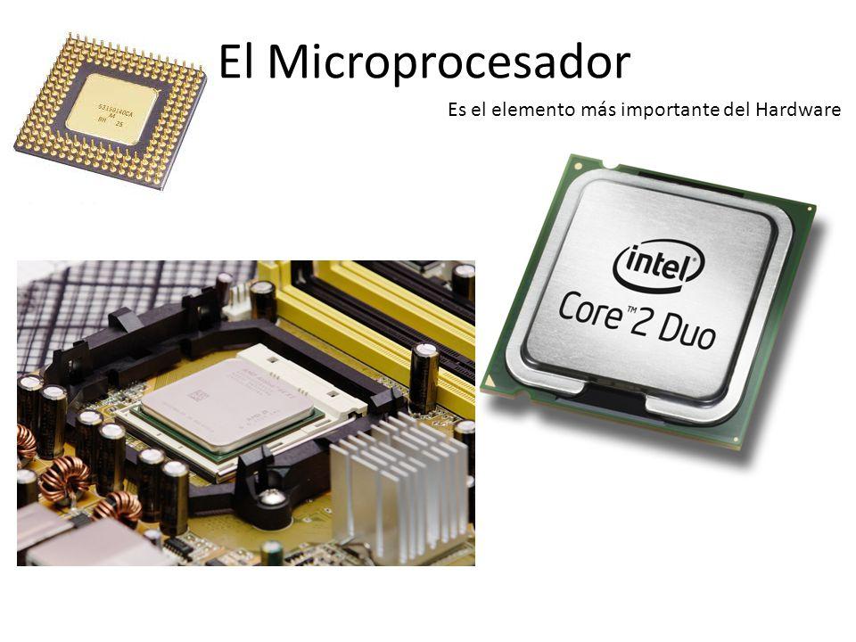 El Microprocesador Es el elemento más importante del Hardware