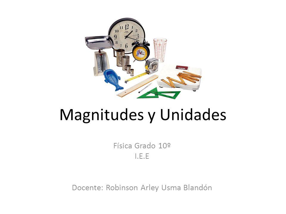 Física Grado 10º I.E.E Docente: Robinson Arley Usma Blandón