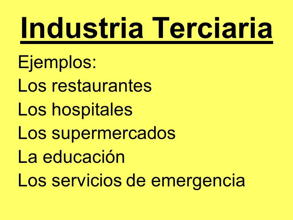 Industria Terciaria Ejemplos: Los restaurantes Los hospitales