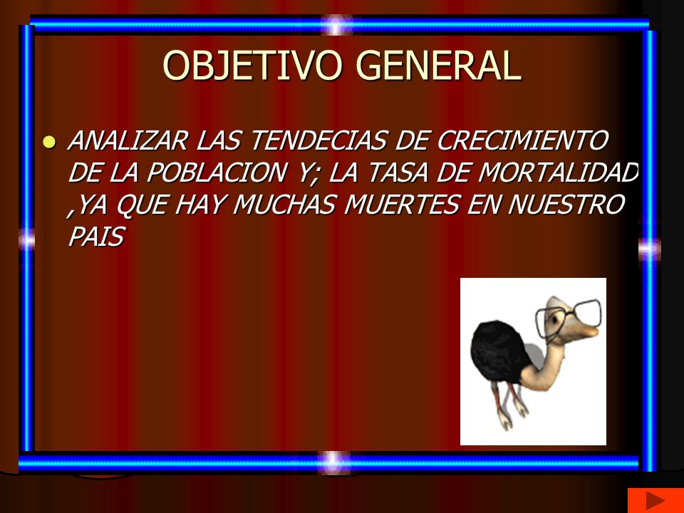 OBJETIVO GENERAL ANALIZAR LAS TENDECIAS DE CRECIMIENTO DE LA POBLACION Y; LA TASA DE MORTALIDAD ,YA QUE HAY MUCHAS MUERTES EN NUESTRO PAIS.