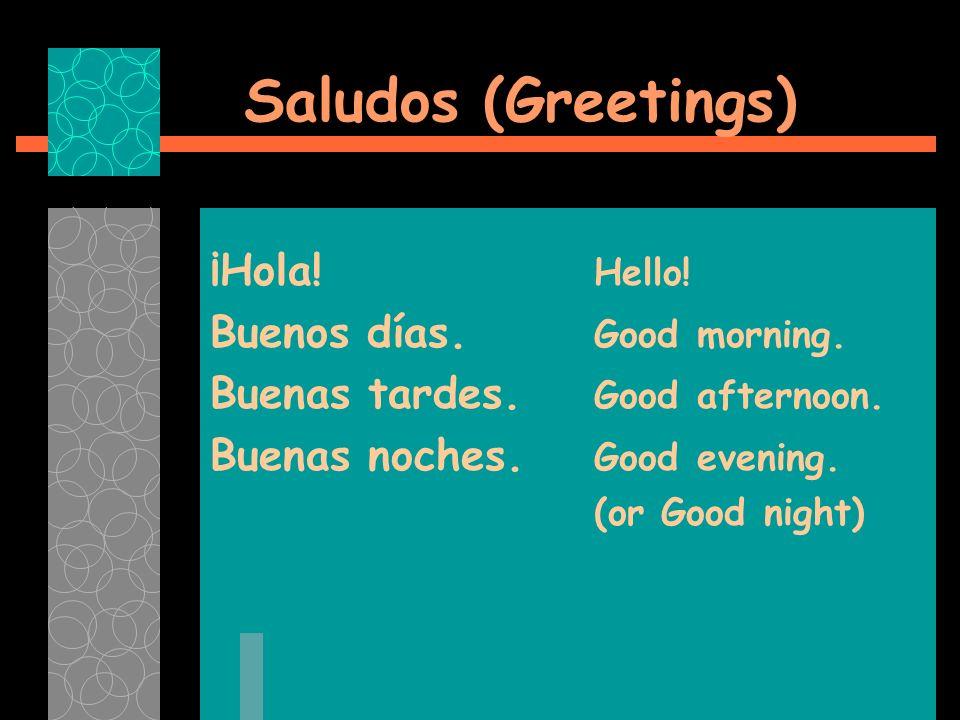 Saludos (Greetings) ¡Hola! Hello! Buenos días. Good morning.