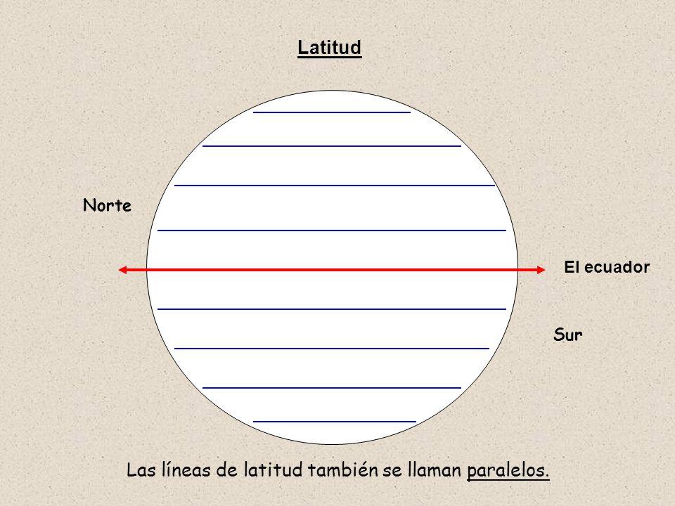 Las líneas de latitud también se llaman paralelos.