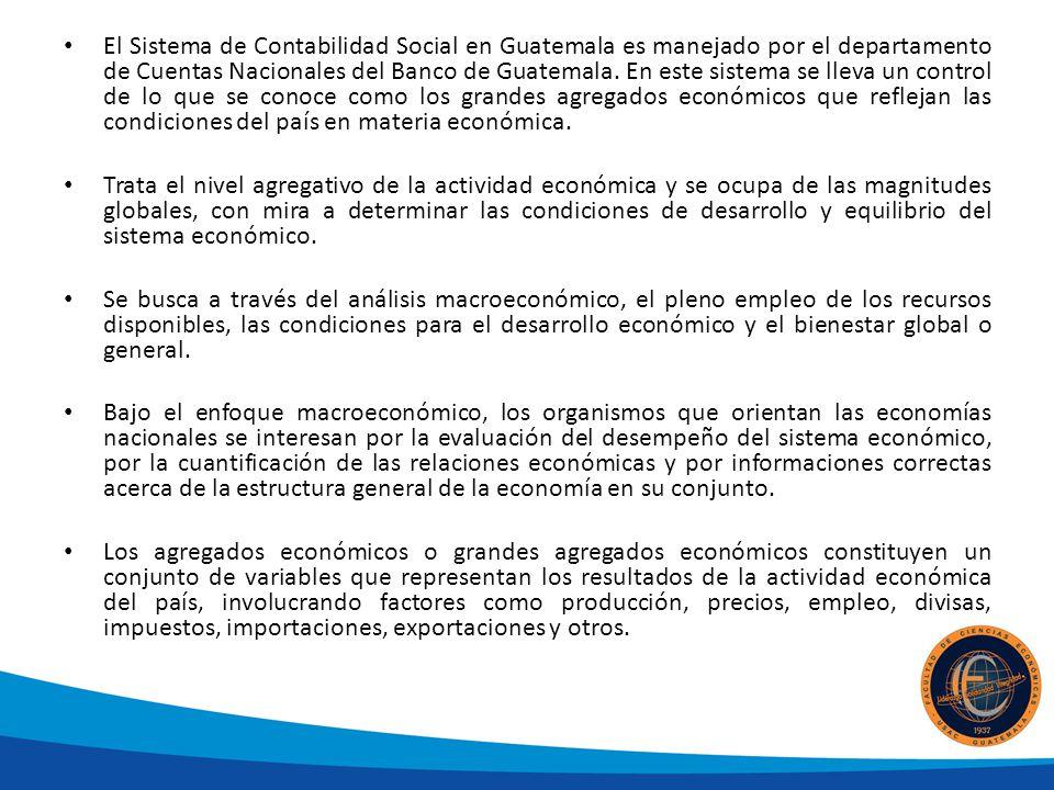 El Sistema de Contabilidad Social en Guatemala es manejado por el departamento de Cuentas Nacionales del Banco de Guatemala. En este sistema se lleva un control de lo que se conoce como los grandes agregados económicos que reflejan las condiciones del país en materia económica.