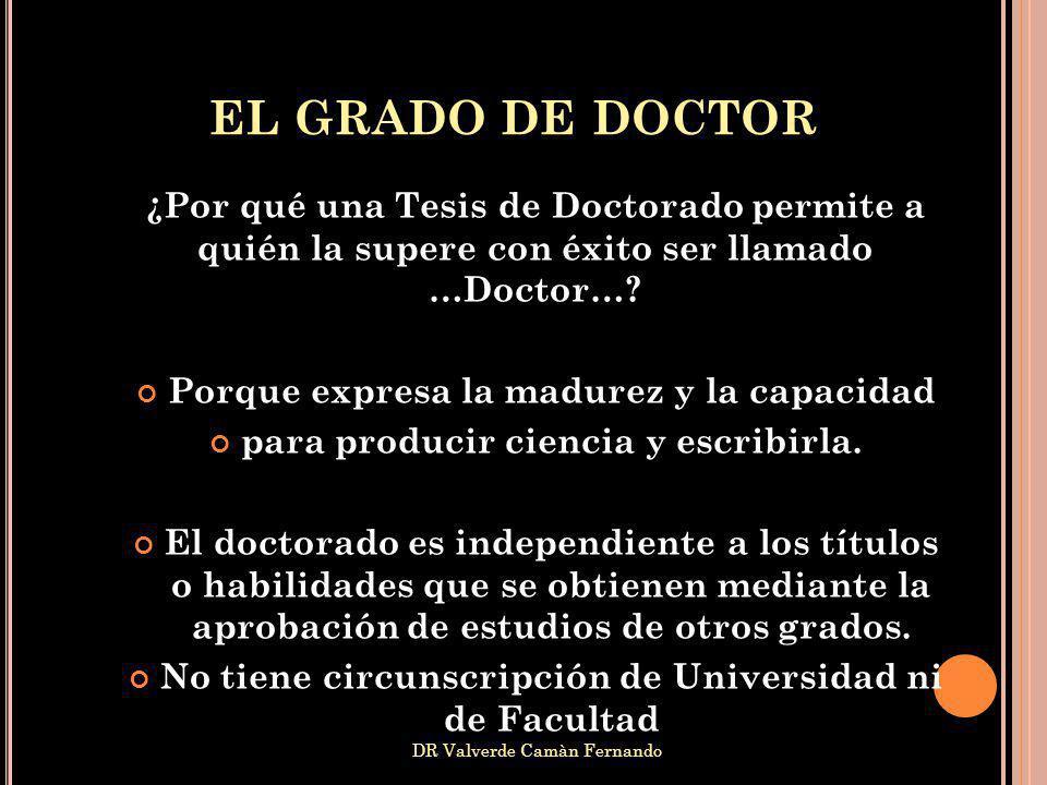 el grado de doctor ¿Por qué una Tesis de Doctorado permite a quién la supere con éxito ser llamado …Doctor…