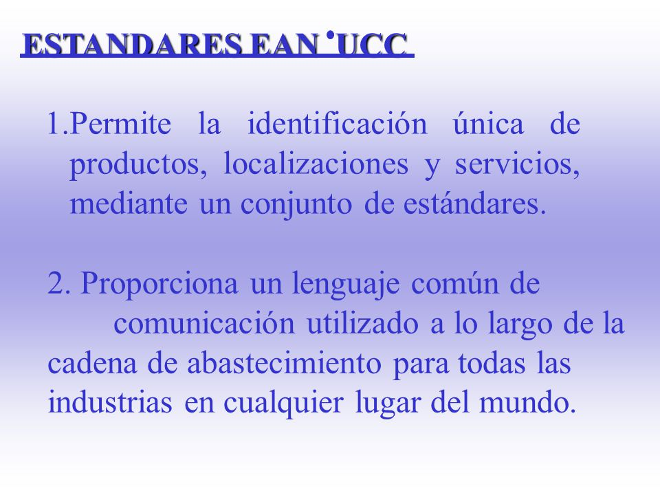 1.Permite la identificación única de productos, localizaciones y servicios, mediante un conjunto de estándares.