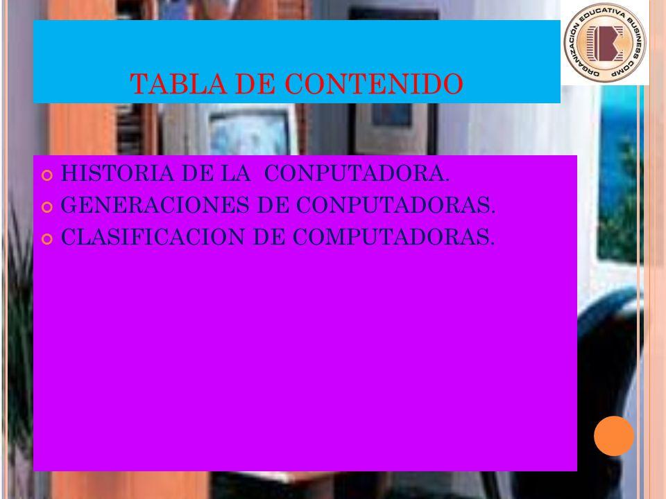 TABLA DE CONTENIDO HISTORIA DE LA CONPUTADORA.