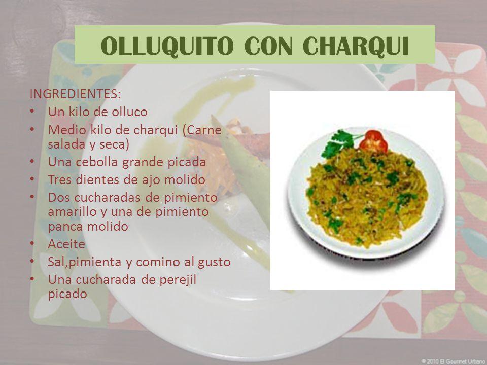 OLLUQUITO CON CHARQUI INGREDIENTES: Un kilo de olluco