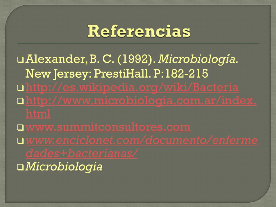 Referencias Alexander, B. C. (1992). Microbiología. New Jersey: PrestiHall. P:182-215. http://es.wikipedia.org/wiki/Bacteria.