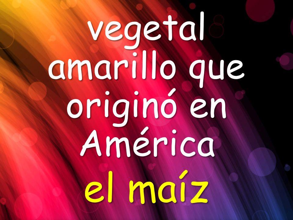 vegetal amarillo que originó en América
