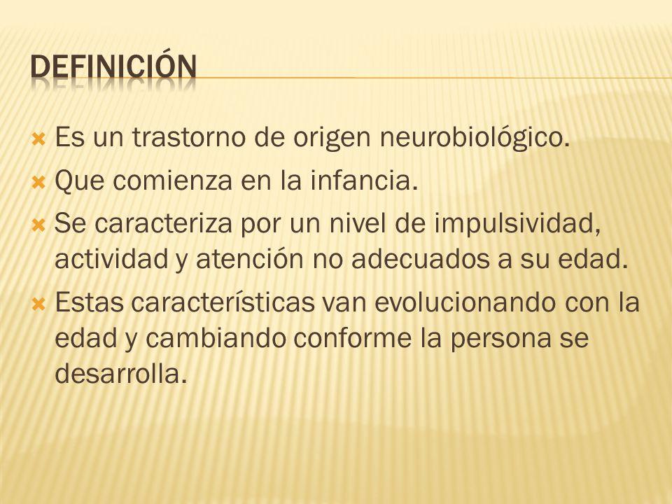 DEFINICIÓN Es un trastorno de origen neurobiológico.