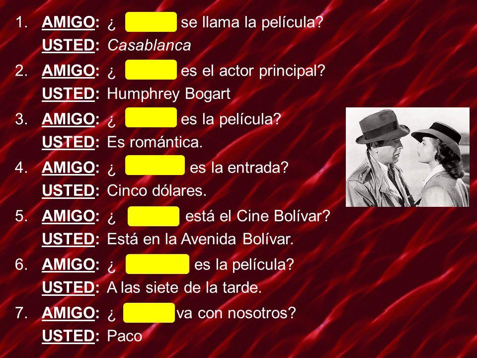 1. AMIGO: ¿ Cómo se llama la película USTED: Casablanca. 2. ¿ Quién es el actor principal