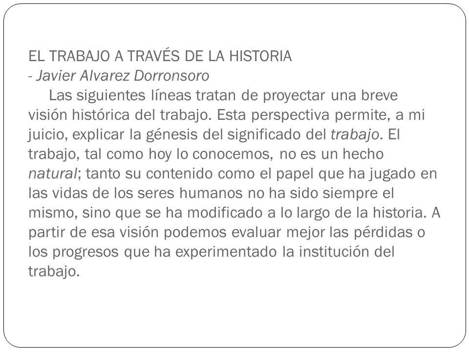 EL TRABAJO A TRAVÉS DE LA HISTORIA - Javier Alvarez Dorronsoro Las siguientes líneas tratan de proyectar una breve visión histórica del trabajo.