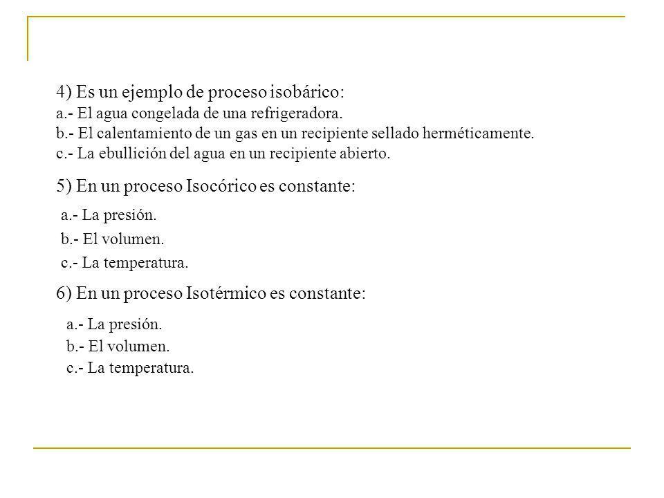 4) Es un ejemplo de proceso isobárico: