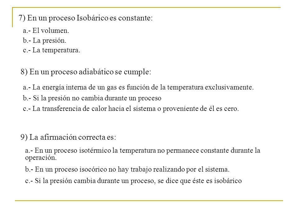 7) En un proceso Isobárico es constante: