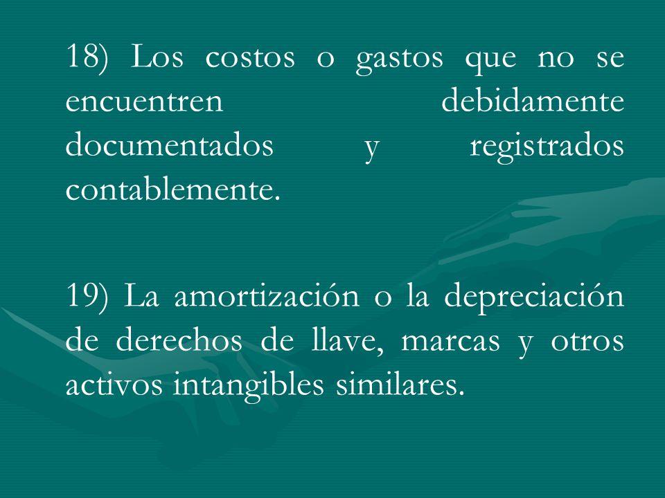 18) Los costos o gastos que no se encuentren debidamente documentados y registrados contablemente.