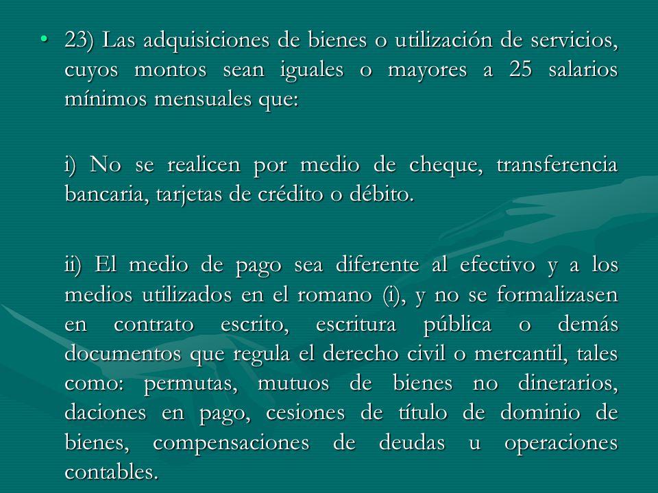 23) Las adquisiciones de bienes o utilización de servicios, cuyos montos sean iguales o mayores a 25 salarios mínimos mensuales que: