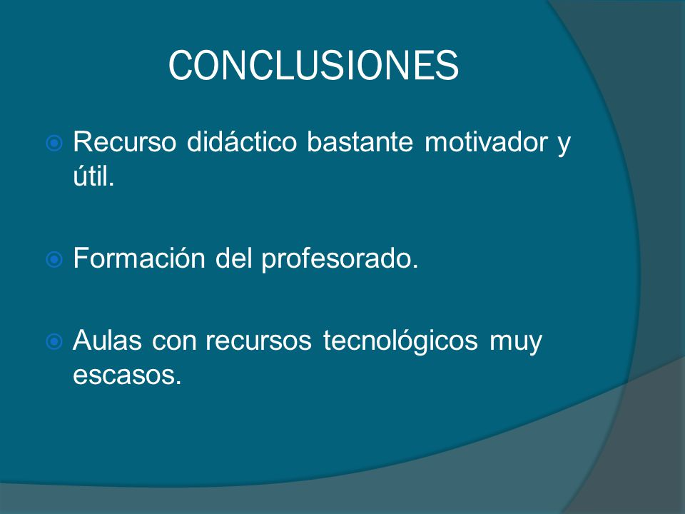 CONCLUSIONES Recurso didáctico bastante motivador y útil.